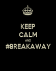 KEEP CALM AND #BREAKAWAY  - Personalised Poster large
