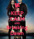 KEEP CALM AND Breaking Dawn - Personalised Poster large