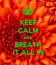 KEEP CALM AND BREATH IT ALL IN - Personalised Poster large