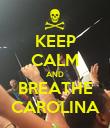 KEEP CALM AND BREATHE CAROLINA - Personalised Poster large