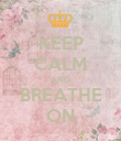 KEEP CALM AND BREATHE ON - Personalised Poster large