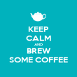 KEEP CALM AND BREW SOME COFFEE - Personalised Poster large