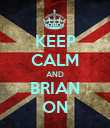 KEEP CALM AND BRIAN ON - Personalised Poster large