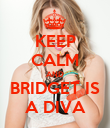 KEEP CALM AND BRIDGET IS A DIVA - Personalised Poster large