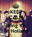 KEEP CALM AND Bring 1D  To Holland - Personalised Poster large