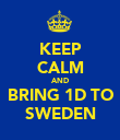 KEEP CALM AND BRING 1D TO SWEDEN - Personalised Poster large
