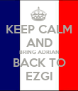 KEEP CALM AND BRING ADRIAN BACK TO EZGI - Personalised Poster large