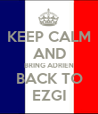 KEEP CALM AND BRING ADRIEN BACK TO EZGI - Personalised Poster large