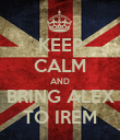 KEEP CALM AND BRING ALEX TO IREM - Personalised Poster large