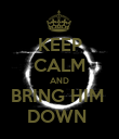 KEEP CALM AND BRING HIM  DOWN  - Personalised Poster large