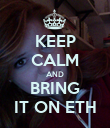 KEEP CALM AND BRING IT ON ETH - Personalised Poster large