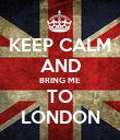 KEEP CALM AND BRING ME TO LONDON - Personalised Poster large