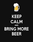 KEEP CALM AND BRING MORE BEER - Personalised Poster small