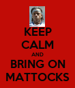 KEEP CALM AND BRING ON MATTOCKS - Personalised Poster large