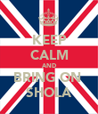 KEEP CALM AND BRING ON  SHOLA - Personalised Poster large