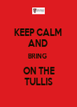 KEEP CALM  AND  BRING  ON THE TULLIS - Personalised Poster large