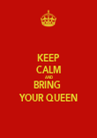 KEEP CALM AND BRING  YOUR QUEEN - Personalised Poster large
