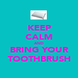 KEEP CALM AND BRING YOUR TOOTHBRUSH - Personalised Poster small