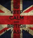 KEEP CALM AND BRITISH INVASION - Personalised Poster large