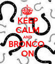 KEEP CALM AND BRONCO  ON - Personalised Poster small