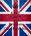 KEEP CALM AND Brother Caio Ramalho - Personalised Poster large