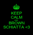KEEP CALM AND BROWN SCHIATTA <3 - Personalised Poster large