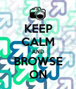 KEEP CALM AND BROWSE ON - Personalised Poster large