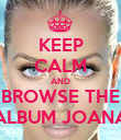 KEEP CALM AND BROWSE THE ALBUM JOANA - Personalised Poster large