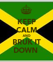 KEEP CALM AND BRUK IT DOWN  - Personalised Poster large