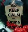 KEEP CALM AND Bruna Franciosi - Personalised Poster large