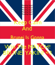 Keep Calm And  Brunei Is Gonna Win The MATCH! BRUNEI YAKIN! <3 - Personalised Poster large