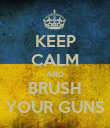 KEEP CALM AND BRUSH YOUR GUNS - Personalised Poster large