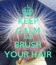 KEEP CALM AND BRUSH YOUR HAIR - Personalised Poster large