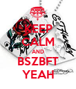 KEEP CALM AND BSZBFT YEAH - Personalised Poster large