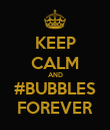 KEEP CALM AND #BUBBLES FOREVER - Personalised Poster large