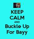 KEEP CALM AND Buckle Up For Bayy - Personalised Poster large