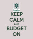 KEEP CALM AND BUDGET ON - Personalised Poster large