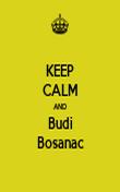 KEEP CALM AND Budi Bosanac - Personalised Poster large