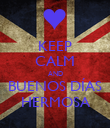 KEEP CALM AND BUENOS DÍAS HERMOSA - Personalised Poster large