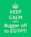 KEEP CALM AND Bugger off to EGYPT! - Personalised Poster large
