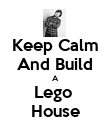 Keep Calm And Build A Lego  House - Personalised Poster large