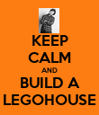 KEEP CALM AND BUILD A LEGOHOUSE - Personalised Poster large