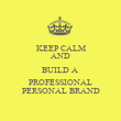 KEEP CALM AND BUILD A  PROFESSIONAL PERSONAL BRAND - Personalised Poster large