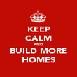 KEEP CALM AND BUILD MORE HOMES - Personalised Poster large