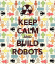 KEEP CALM AND BUILD ROBOTS - Personalised Poster large