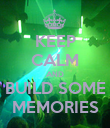 KEEP CALM AND BUILD SOME MEMORIES - Personalised Poster large