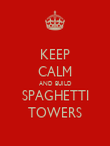 KEEP CALM AND BUILD SPAGHETTI TOWERS - Personalised Poster large