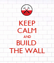 KEEP CALM AND BUILD  THE WALL - Personalised Poster large