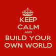 KEEP CALM AND BUILD YOUR OWN WORLD - Personalised Poster large