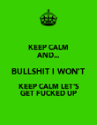 KEEP CALM AND... BULLSHIT I WON'T KEEP CALM LET'S GET FUCKED UP - Personalised Poster large